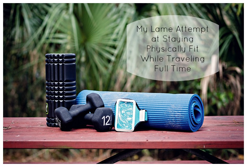 My Lame Attempt at Staying Physically Fit While Traveling Full Time
