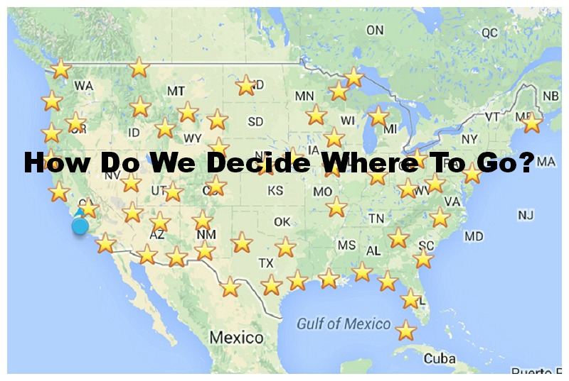 How Do We Decide Where to Go - Choosing destinations while traveling full time